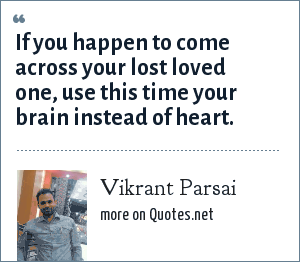 Vikrant Parsai: If you happen to come across your lost loved one, use this time your brain instead of heart.