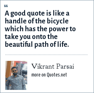 Vikrant Parsai: A good quote is like a handle of the bicycle which has the power to take you onto the beautiful path of life.