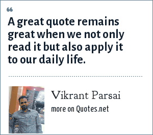 Vikrant Parsai: A great quote remains great when we not only read it but also apply it to our daily life.
