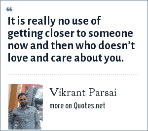 Vikrant Parsai: It is really no use of getting closer to someone now and then who doesn't love and care about you.