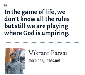 Vikrant Parsai: In the game of life, we don't know all the rules but still we are playing where God is umpiring.