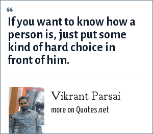 Vikrant Parsai: If you want to know how a person is, just put some kind of hard choice in front of him.