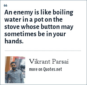 Vikrant Parsai: An enemy is like boiling water in a pot on the stove whose button may sometimes be in your hands.