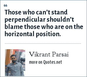 Vikrant Parsai: Those who can't stand perpendicular shouldn't blame those who are on the horizontal position.