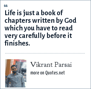 Vikrant Parsai: Life is just a book of chapters written by God which you have to read very carefully before it finishes.