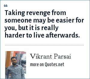 Vikrant Parsai: Taking revenge from someone may be easier for you, but it is really harder to live afterwards.