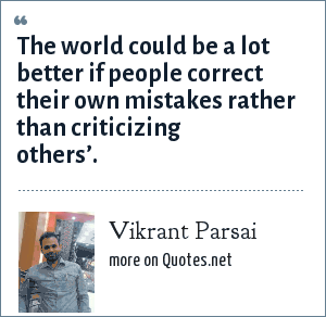 Vikrant Parsai: The world could be a lot better if people correct their own mistakes rather than criticizing others'.
