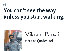 Vikrant Parsai: You can't see the way unless you start walking.