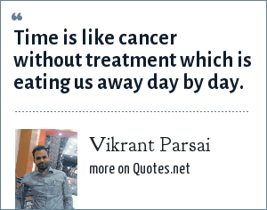 Vikrant Parsai: Time is like cancer without treatment which is eating us away day by day.