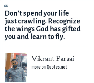 Vikrant Parsai: Don't spend your life just crawling. Recognize the wings God has gifted you and learn to fly.