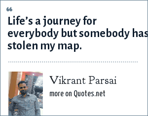Vikrant Parsai: Life's a journey for everybody but somebody has stolen my map.
