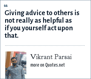 Vikrant Parsai: Giving advice to others is not really as helpful as if you yourself act upon that.