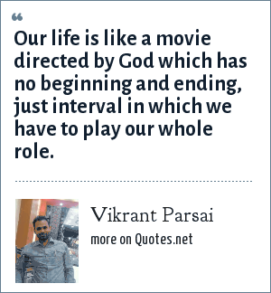 Vikrant Parsai: Our life is like a movie directed by God which has no beginning and ending, just interval in which we have to play our whole role.