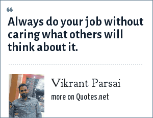 Vikrant Parsai: Always do your job without caring what others will think about it.