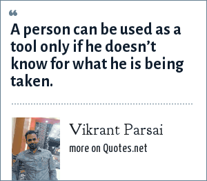 Vikrant Parsai: A person can be used as a tool only if he doesn't know for what he is being taken.