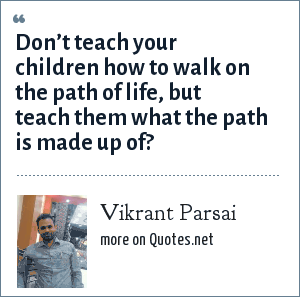 Vikrant Parsai: Don't teach your children how to walk on the path of life, but teach them what the path is made up of?
