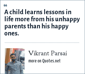 Vikrant Parsai: A child learns lessons in life more from his unhappy parents than his happy ones.