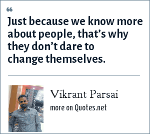 Vikrant Parsai: Just because we know more about people, that's why they don't dare to change themselves.