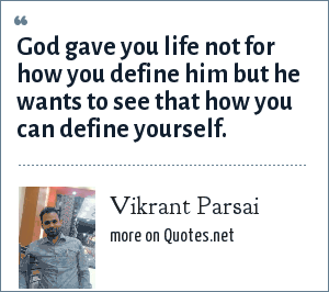 Vikrant Parsai: God gave you life not for how you define him but he wants to see that how you can define yourself.
