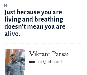 Vikrant Parsai: Just because you are living and breathing doesn't mean you are alive.