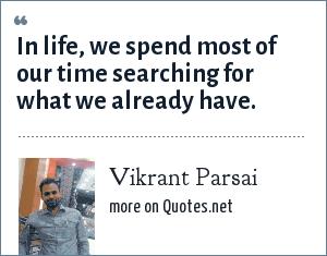 Vikrant Parsai: In life, we spend most of our time searching for what we already have.