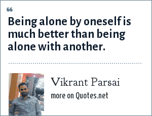 Vikrant Parsai: Being alone by oneself is much better than being alone with another.