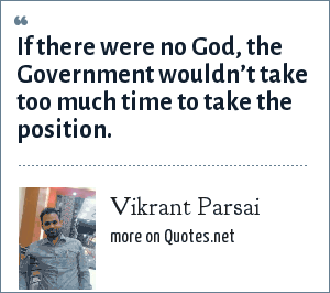 Vikrant Parsai: If there were no God, the Government wouldn't take too much time to take the position.