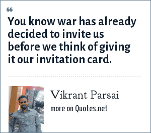 Vikrant Parsai: You know war has already decided to invite us before we think of giving it our invitation card.