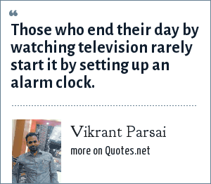 Vikrant Parsai: Those who end their day by watching television rarely start it by setting up an alarm clock.