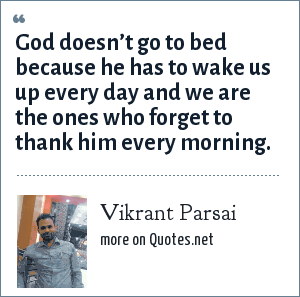 Vikrant Parsai: God doesn't go to bed because he has to wake us up every day and we are the ones who forget to thank him every morning.