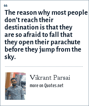 Vikrant Parsai: The reason why most people don't reach their destination is that they are so afraid to fall that they open their parachute before they jump from the sky.