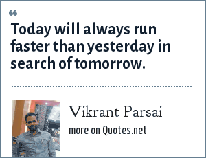 Vikrant Parsai: Today will always run faster than yesterday in search of tomorrow.