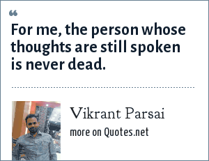 Vikrant Parsai: For me, the person whose thoughts are still spoken is never dead.