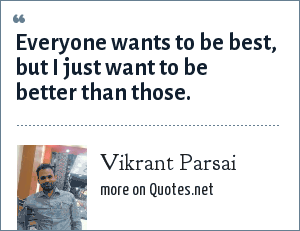 Vikrant Parsai: Everyone wants to be best, but I just want to be better than those.
