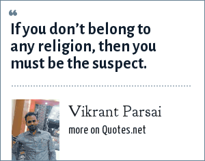 Vikrant Parsai: If you don't belong to any religion, then you must be the suspect.