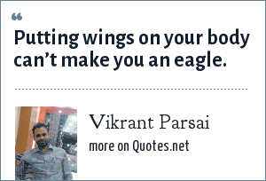 Vikrant Parsai: Putting wings on your body can't make you an eagle.