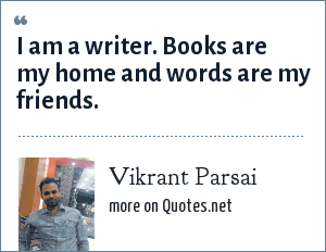 Vikrant Parsai: I am a writer. Books are my home and words are my friends.