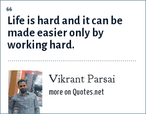 Vikrant Parsai: Life is hard and it can be made easier only by working hard.