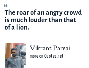 Vikrant Parsai: The roar of an angry crowd is much louder than that of a lion.
