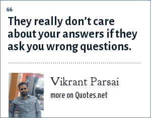 Vikrant Parsai: They really don't care about your answers if they ask you wrong questions.