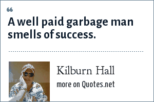 Kilburn Hall: A well paid garbage man smells of success.