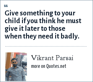 Vikrant Parsai: Give something to your child if you think he must give it later to those when they need it badly.