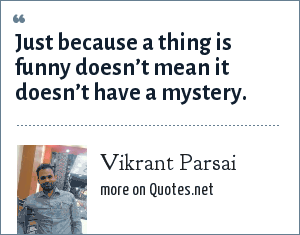 Vikrant Parsai: Just because a thing is funny doesn't mean it doesn't have a mystery.