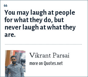 Vikrant Parsai: You may laugh at people for what they do, but never laugh at what they are.