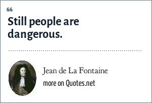 Jean de La Fontaine: Still people are dangerous.