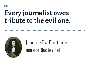 Jean de La Fontaine: Every journalist owes tribute to the evil one.