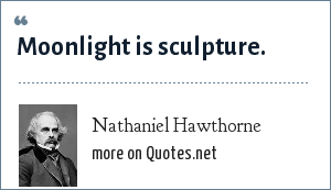 Nathaniel Hawthorne: Moonlight is sculpture.
