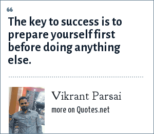 Vikrant Parsai: The key to success is to prepare yourself first before doing anything else.