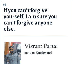 Vikrant Parsai: If you can't forgive yourself, I am sure you can't forgive anyone else.