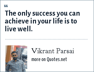 Vikrant Parsai: The only success you can achieve in your life is to live well.